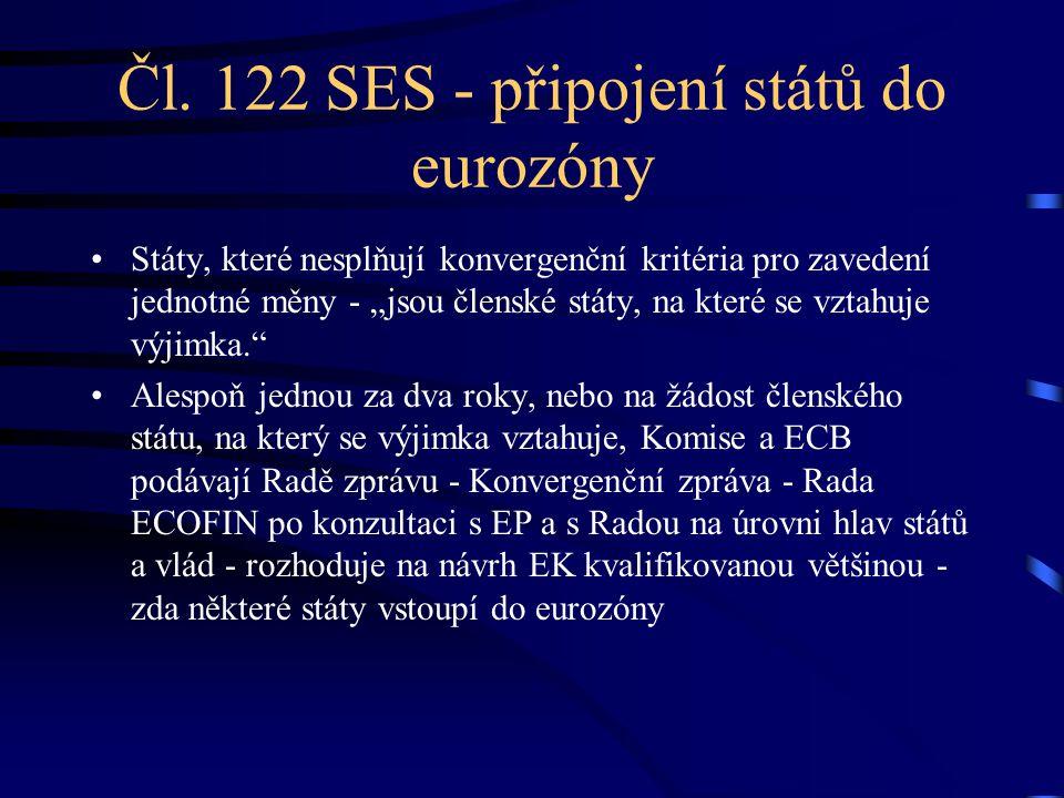"""Čl. 122 SES - připojení států do eurozóny Státy, které nesplňují konvergenční kritéria pro zavedení jednotné měny - """"jsou členské státy, na které se v"""