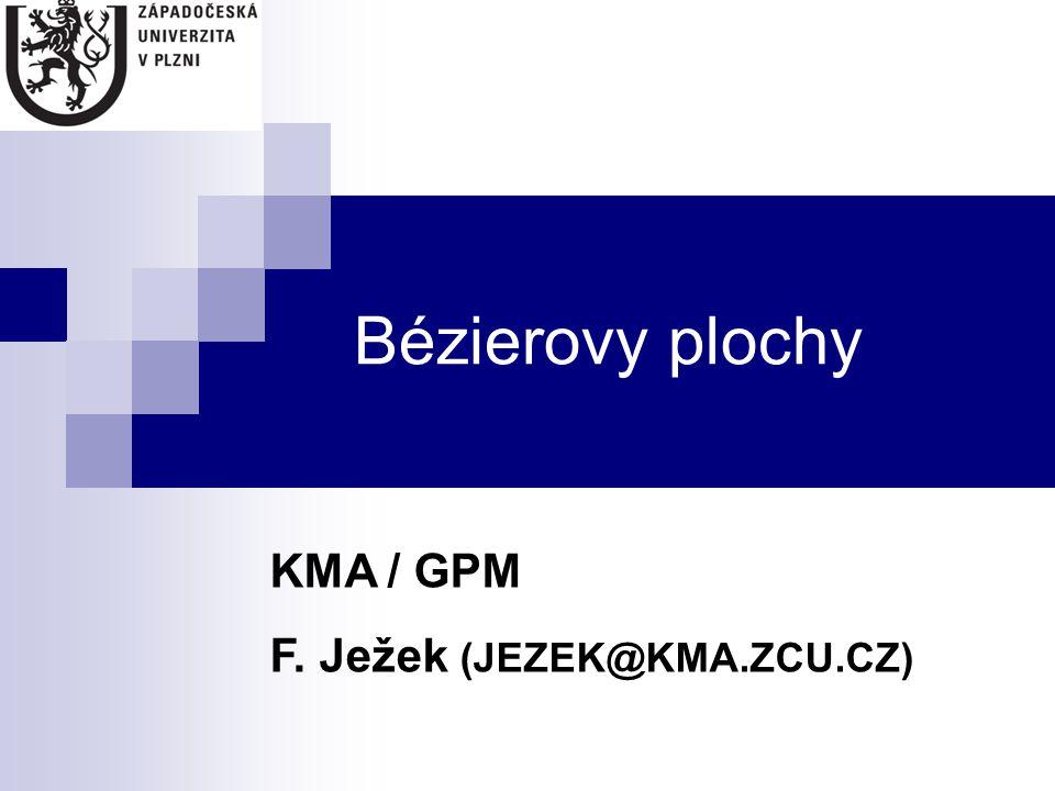 Bézierovy plochy KMA / GPM F. Ježek (JEZEK@KMA.ZCU.CZ)