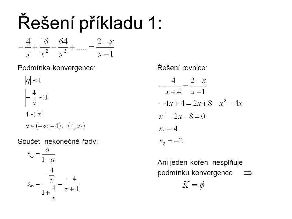 Řešení příkladu 1: Podmínka konvergence: Řešení rovnice: Součet nekonečné řady: Ani jeden kořen nesplňuje podmínku konvergence
