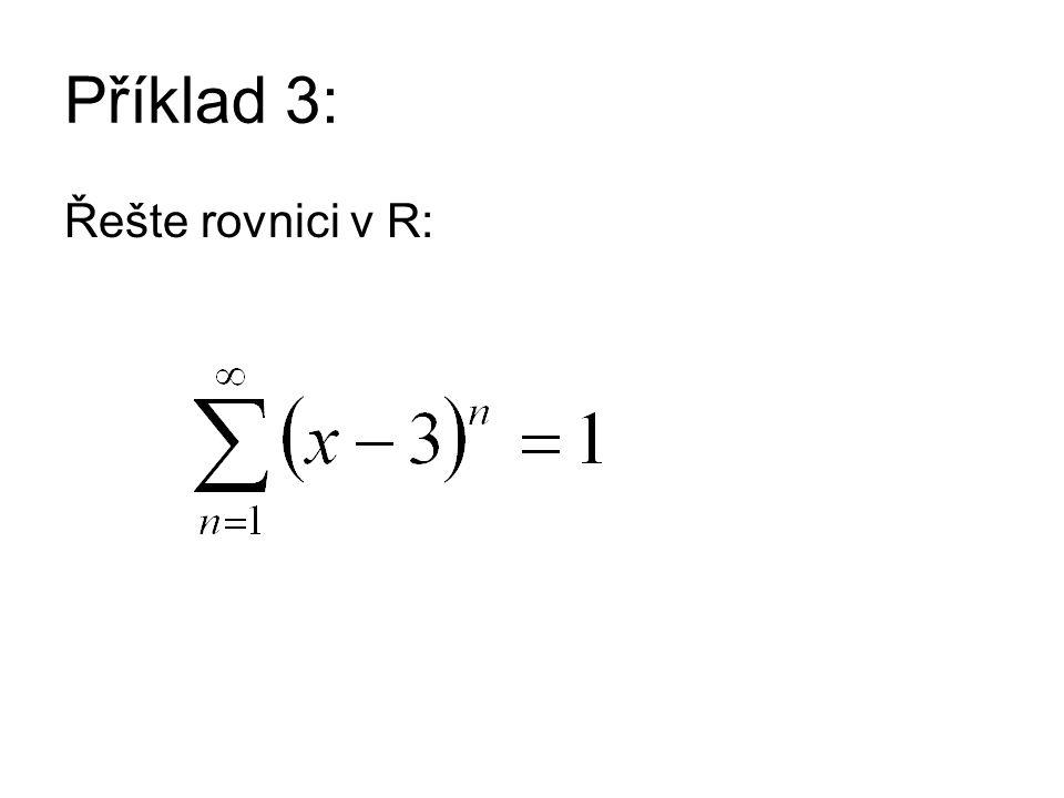Příklad 3: Řešte rovnici v R: