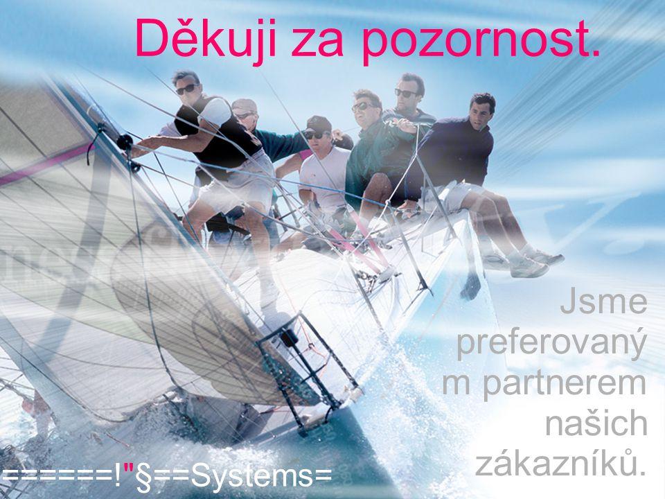 Děkuji za pozornost. ======! §==Systems= Jsme preferovaný m partnerem našich zákazníků.