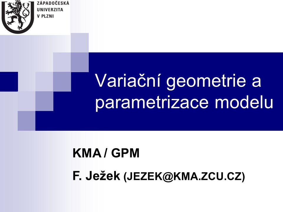 Variační geometrie a parametrizace modelu KMA / GPM F. Ježek (JEZEK@KMA.ZCU.CZ)