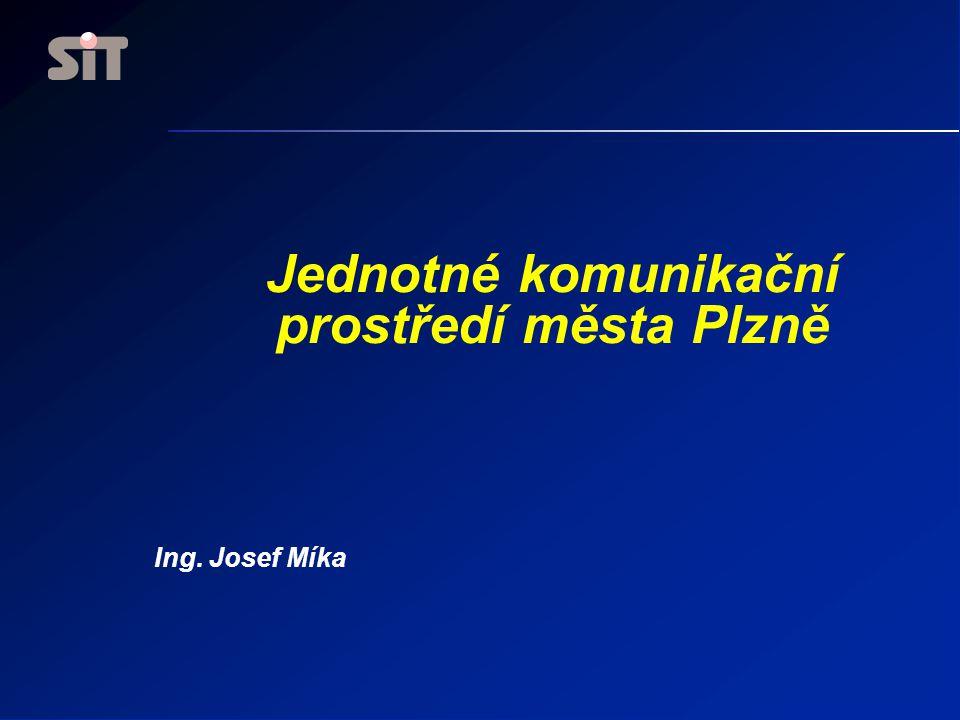 Jednotné komunikační prostředí města Plzně Ing. Josef Míka
