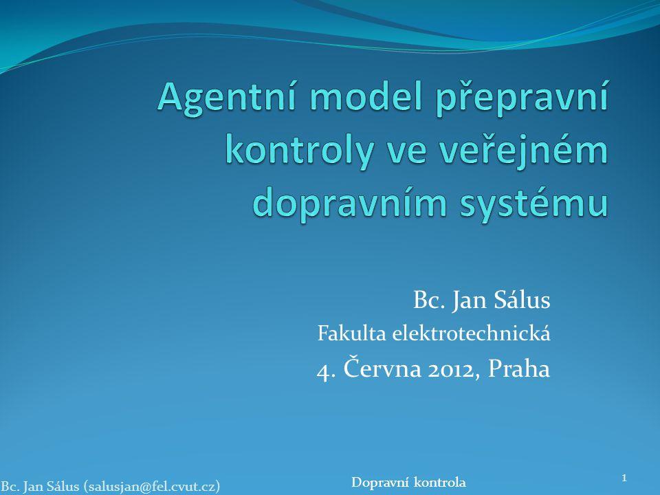 Bc. Jan Sálus Fakulta elektrotechnická 4. Června 2012, Praha Bc. Jan Sálus (salusjan@fel.cvut.cz) 1 Dopravní kontrola