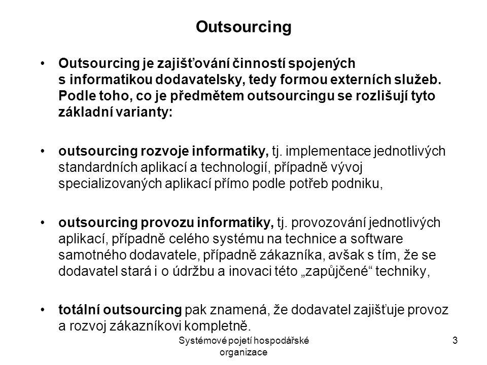 Systémové pojetí hospodářské organizace 3 Outsourcing Outsourcing je zajišťování činností spojených s informatikou dodavatelsky, tedy formou externích