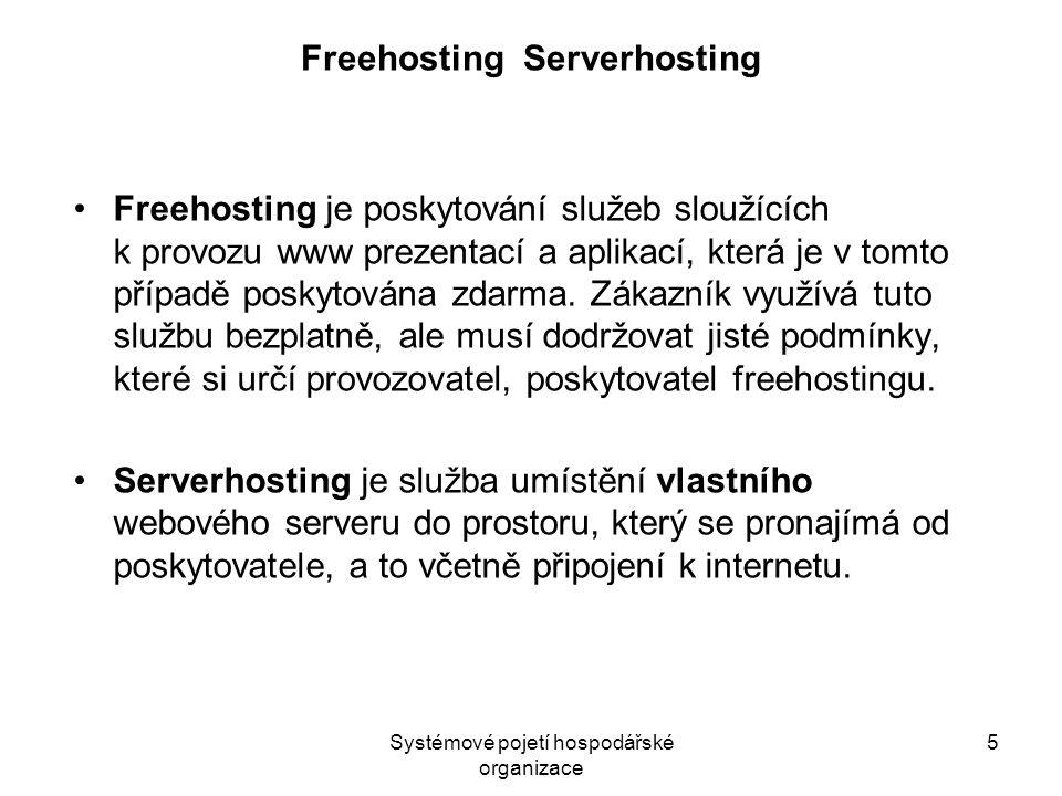 Systémové pojetí hospodářské organizace 5 Freehosting Serverhosting Freehosting je poskytování služeb sloužících k provozu www prezentací a aplikací,
