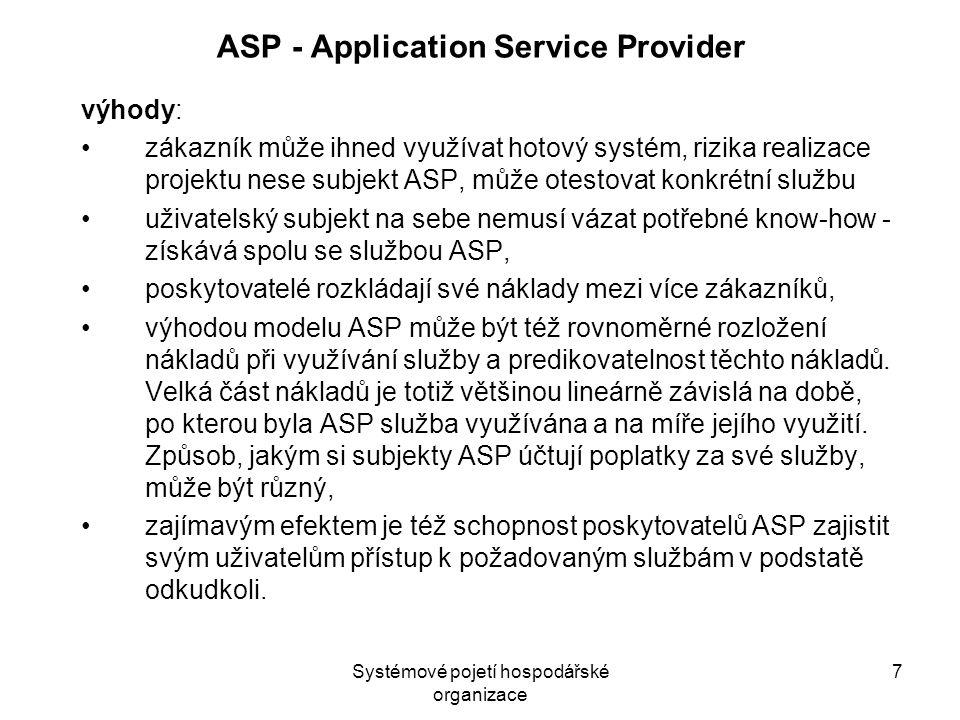 Systémové pojetí hospodářské organizace 7 ASP - Application Service Provider výhody: zákazník může ihned využívat hotový systém, rizika realizace proj