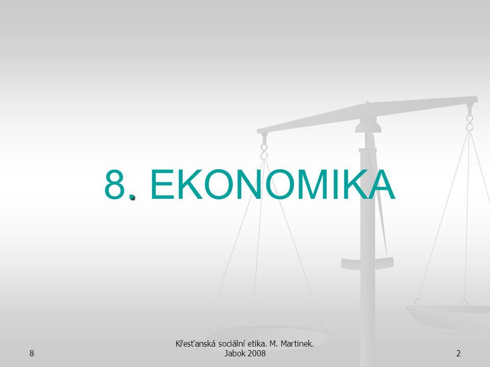 8 Křesťanská sociální etika. M. Martinek. Jabok 20082. 8. EKONOMIKA