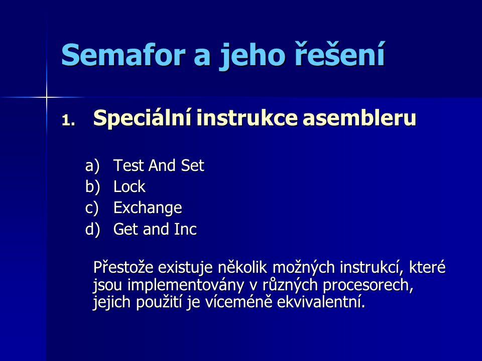 Speciální instrukce asembleru Test And Set (už známe) Test And Set (už známe) If sem=0 Then Flag:=false; Else sem:=0; Flag=true; End;
