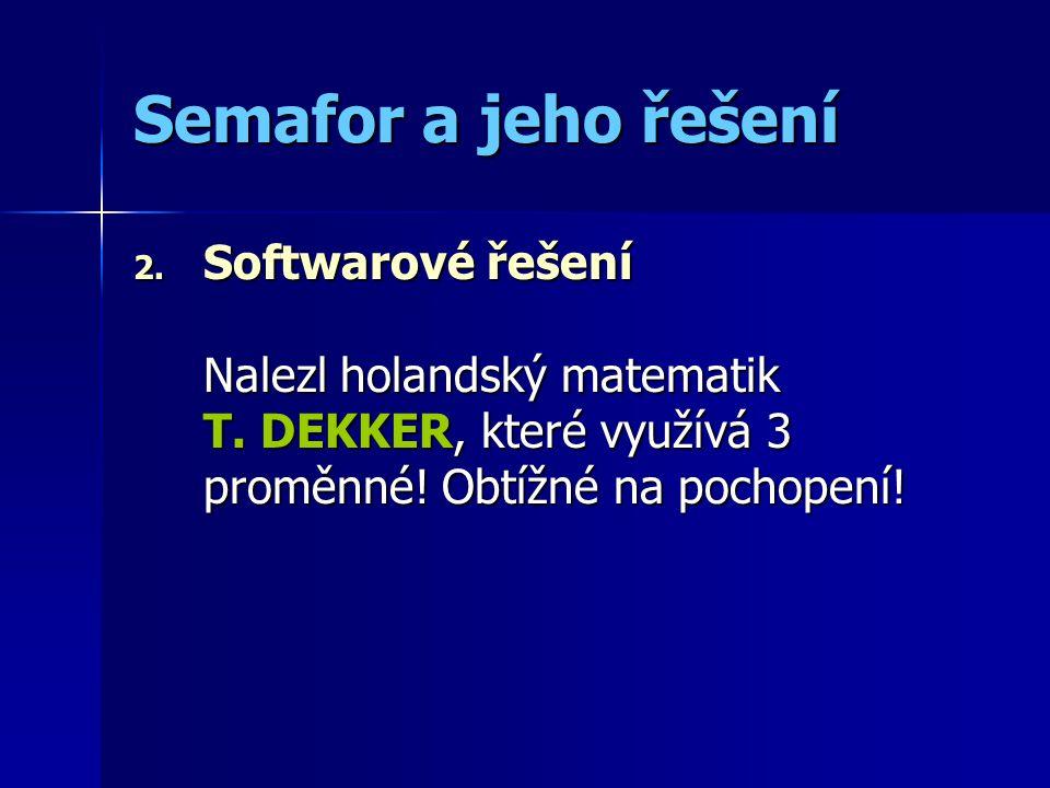 Semafor a jeho řešení 2. Softwarové řešení Nalezl holandský matematik T.