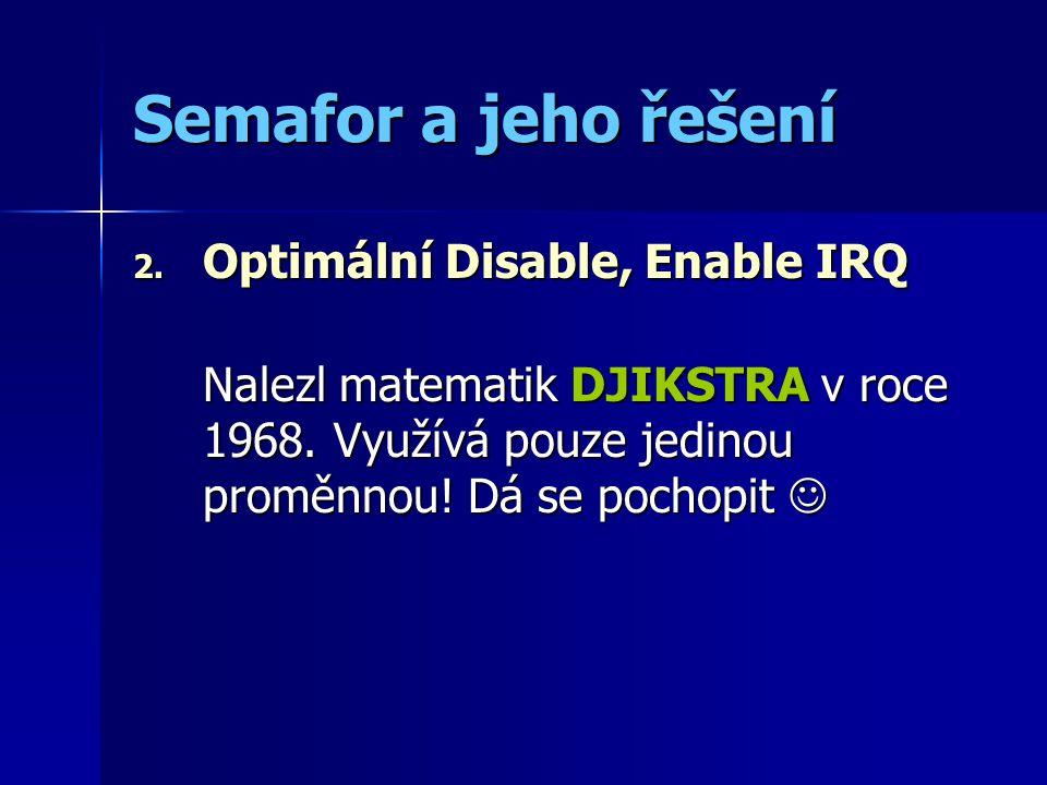 WakeUp(Q) Procedure WakeUp(Q: Queue) Var NewProc, OldProc: Process; Begin OldProc := RunningProcess;{uložíme běžící} Enqueue(RunningProcess,ReadyProcess);{bude ready} NewProc := Dequeue(Q);{nový je ze fronty Q} RunningProcess := NewProc;{pamatujeme si ho} TaskSwitch(NewProc,OldProc);{přepneme procesy} End;