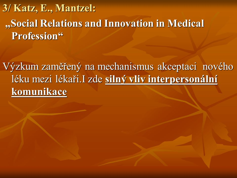 "3/ Katz, E., Mantzel: ""Social Relations and Innovation in Medical Profession"" ""Social Relations and Innovation in Medical Profession"" Výzkum zaměřený"