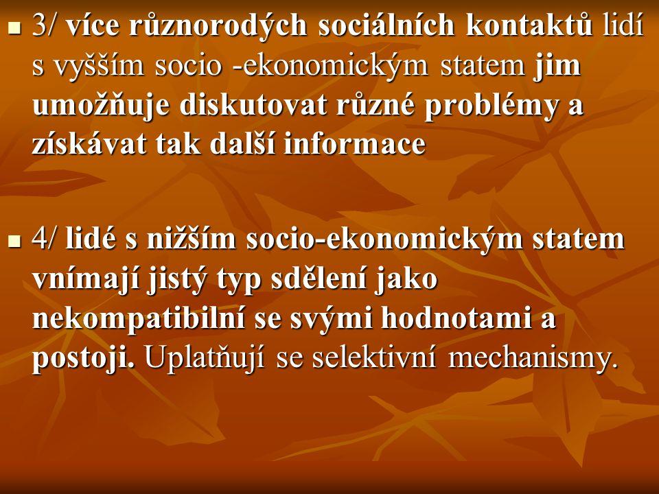 5/ povaha masové komunikace je sama o sobě orientována na individua s vyšším ekonomickým statem.