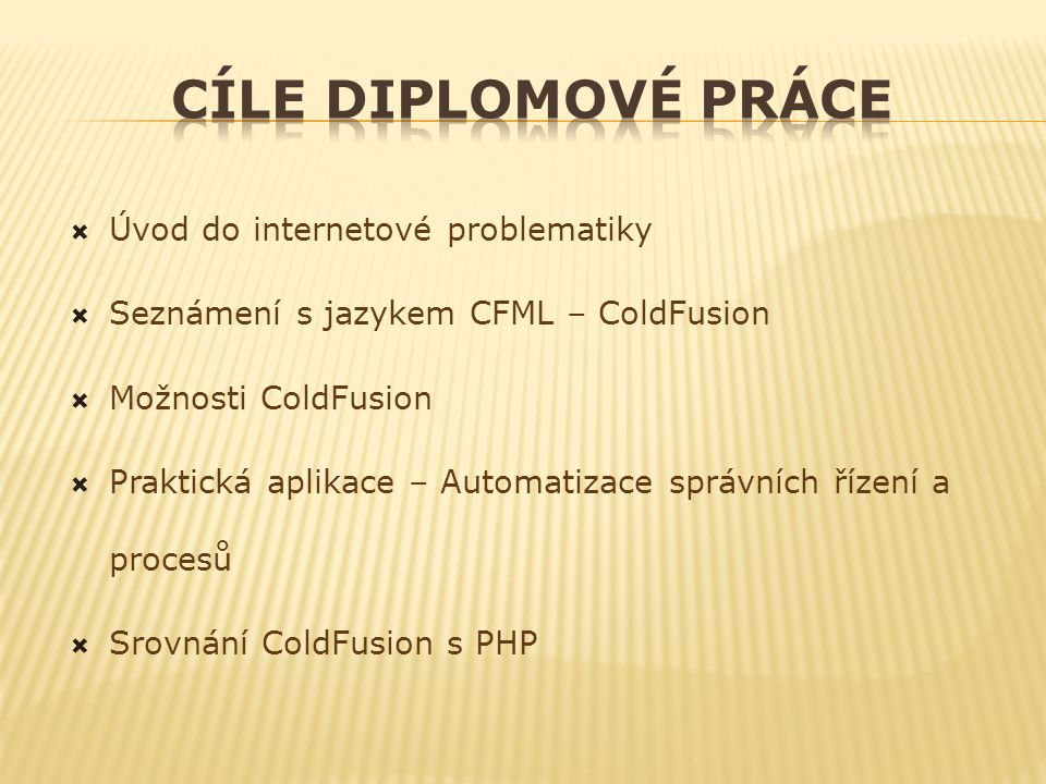  Úvod do internetové problematiky  Seznámení s jazykem CFML – ColdFusion  Možnosti ColdFusion  Praktická aplikace – Automatizace správních řízení a procesů  Srovnání ColdFusion s PHP