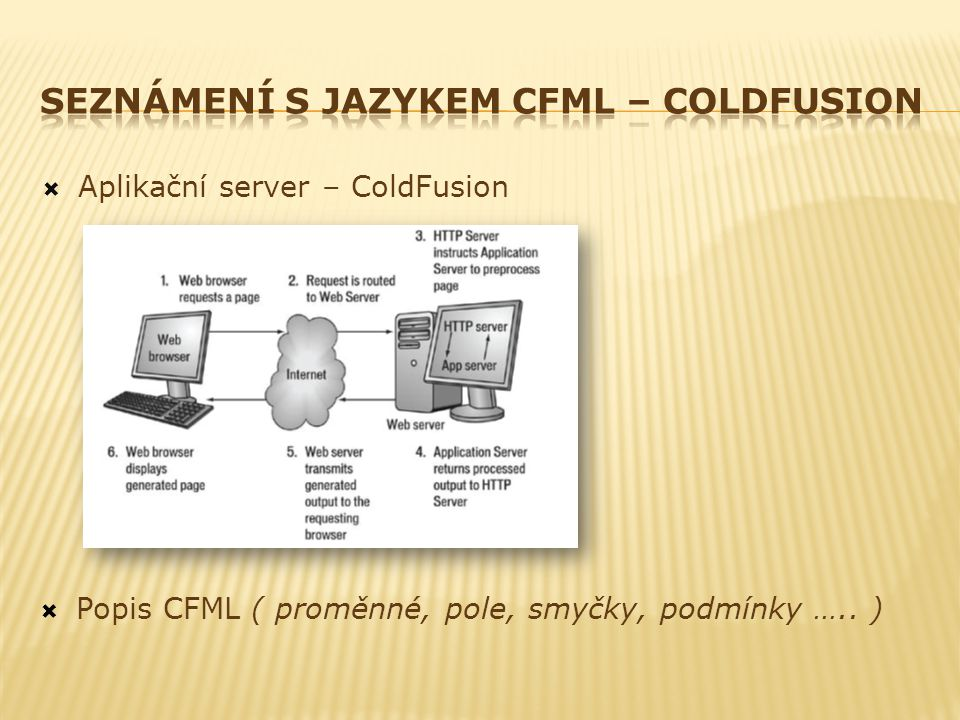  Aplikační server – ColdFusion  Popis CFML ( proměnné, pole, smyčky, podmínky ….. )