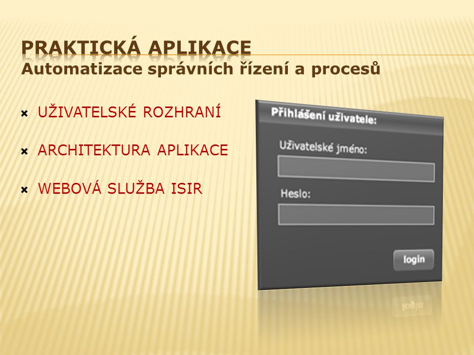  UŽIVATELSKÉ ROZHRANÍ  ARCHITEKTURA APLIKACE  WEBOVÁ SLUŽBA ISIR Automatizace správních řízení a procesů