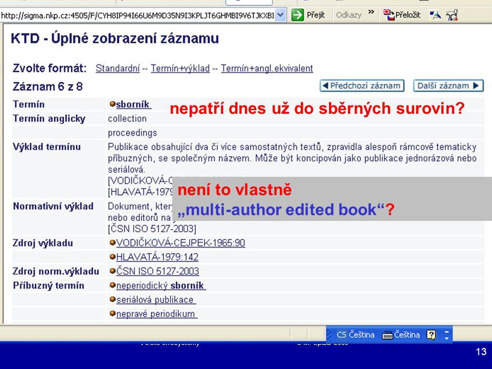 VOŠIS Infosystémy © M. Špála 2005 13 nepatří dnes už do sběrných surovin.