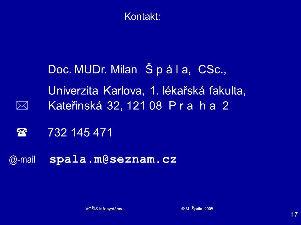 VOŠIS Infosystémy © M. Špála 2005 17 Kontakt: Doc.