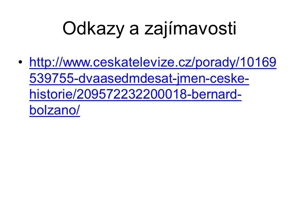 Odkazy a zajímavosti http://www.ceskatelevize.cz/porady/10169 539755-dvaasedmdesat-jmen-ceske- historie/209572232200018-bernard- bolzano/http://www.ceskatelevize.cz/porady/10169 539755-dvaasedmdesat-jmen-ceske- historie/209572232200018-bernard- bolzano/