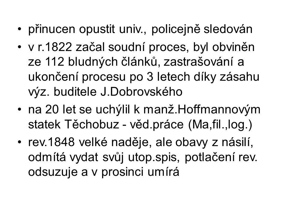 přinucen opustit univ., policejně sledován v r.1822 začal soudní proces, byl obviněn ze 112 bludných článků, zastrašování a ukončení procesu po 3 letech díky zásahu výz.