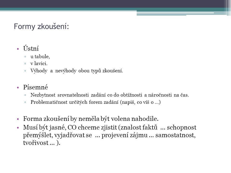 Formy zkoušení: Ústní ▫u tabule, ▫v lavici.▫Výhody a nevýhody obou typů zkoušení.