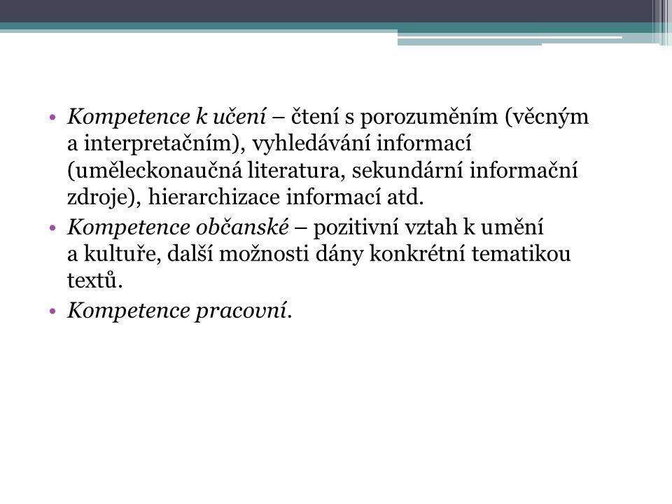 Kompetence k učení – čtení s porozuměním (věcným a interpretačním), vyhledávání informací (uměleckonaučná literatura, sekundární informační zdroje), hierarchizace informací atd.