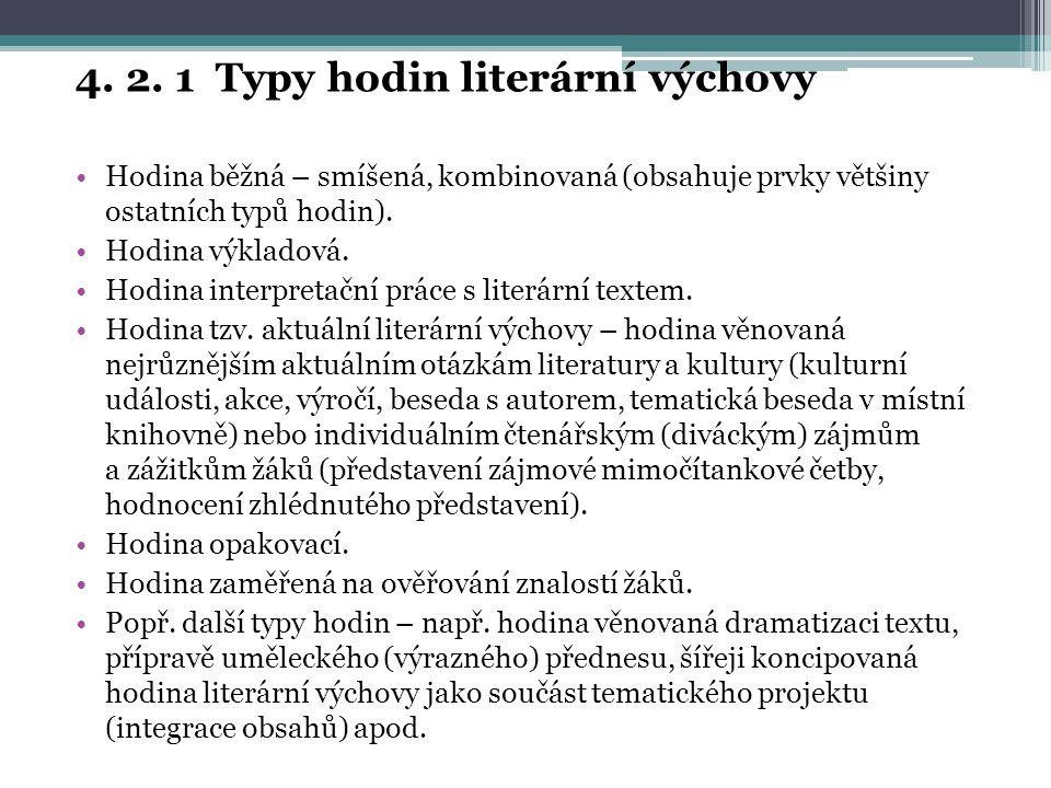 4. 2. 1 Typy hodin literární výchovy Hodina běžná – smíšená, kombinovaná (obsahuje prvky většiny ostatních typů hodin). Hodina výkladová. Hodina inter