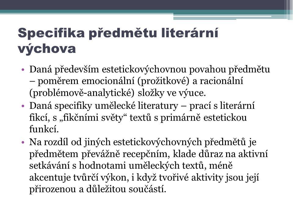 Specifika předmětu literární výchova Daná především estetickovýchovnou povahou předmětu – poměrem emocionální (prožitkové) a racionální (problémově-analytické) složky ve výuce.