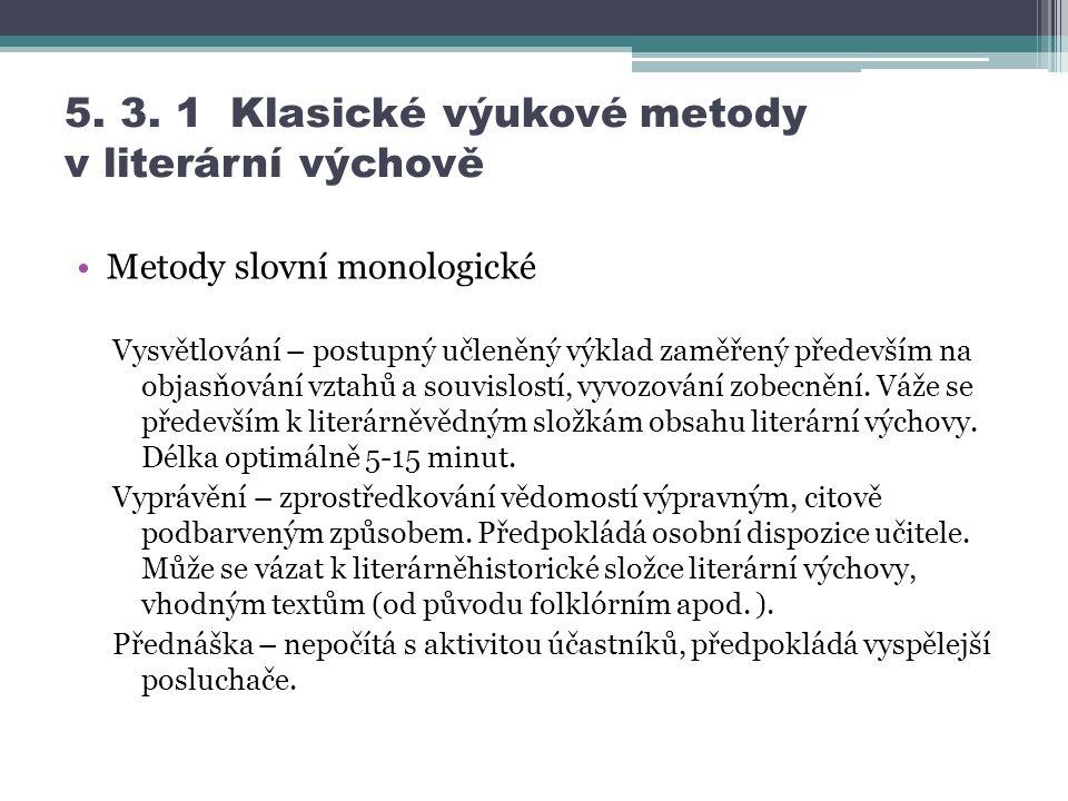 5. 3. 1 Klasické výukové metody v literární výchově Metody slovní monologické Vysvětlování – postupný učleněný výklad zaměřený především na objasňován