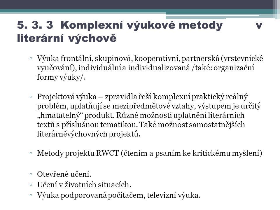 5. 3. 3 Komplexní výukové metody v literární výchově ▫Výuka frontální, skupinová, kooperativní, partnerská (vrstevnické vyučování), individuální a ind