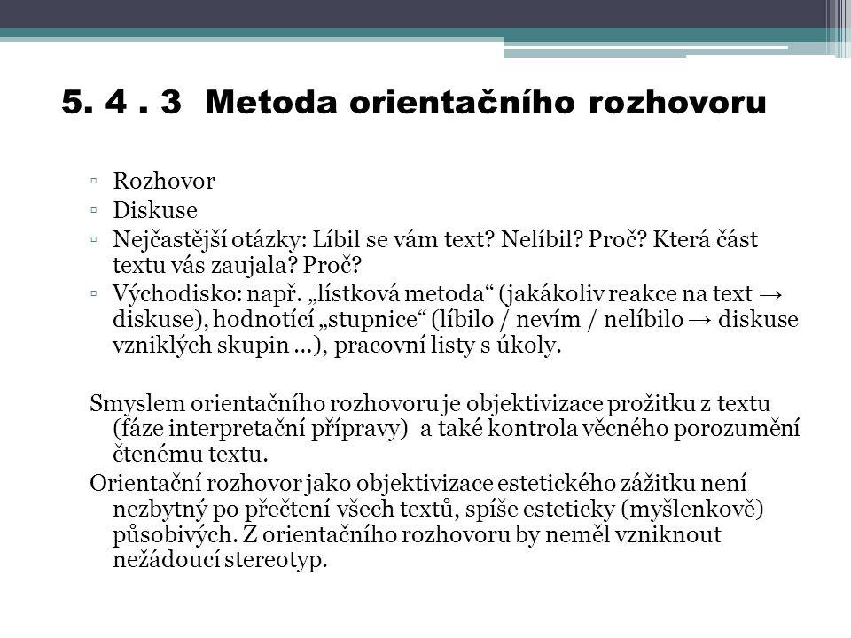 5.4. 3 Metoda orientačního rozhovoru ▫Rozhovor ▫Diskuse ▫Nejčastější otázky: Líbil se vám text.