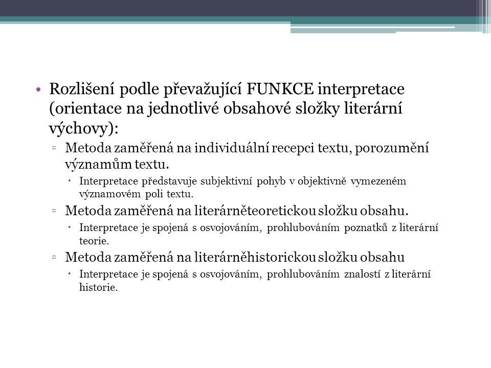 Rozlišení podle převažující FUNKCE interpretace (orientace na jednotlivé obsahové složky literární výchovy): ▫Metoda zaměřená na individuální recepci textu, porozumění významům textu.