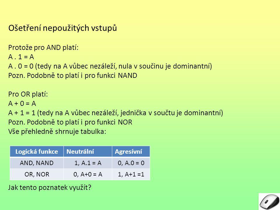 Ošetření nepoužitých vstupů Protože pro AND platí: A. 1 = A A. 0 = 0 (tedy na A vůbec nezáleží, nula v součinu je dominantní) Pozn. Podobně to platí i