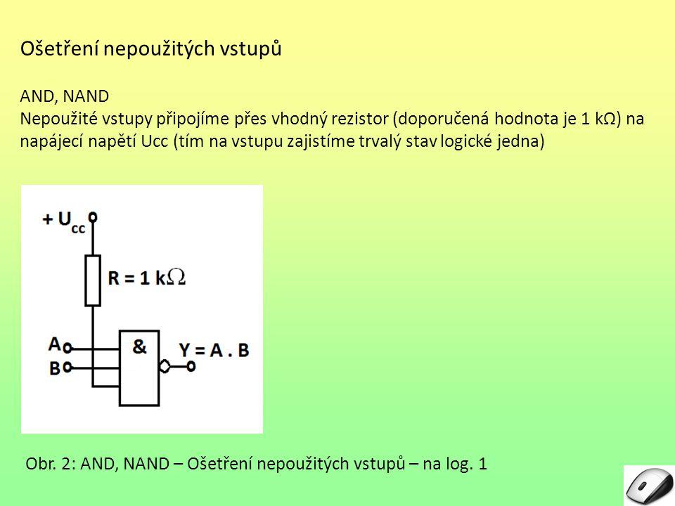 Ošetření nepoužitých vstupů AND, NAND Nepoužité vstupy připojíme přes vhodný rezistor (doporučená hodnota je 1 kΩ) na napájecí napětí Ucc (tím na vstu