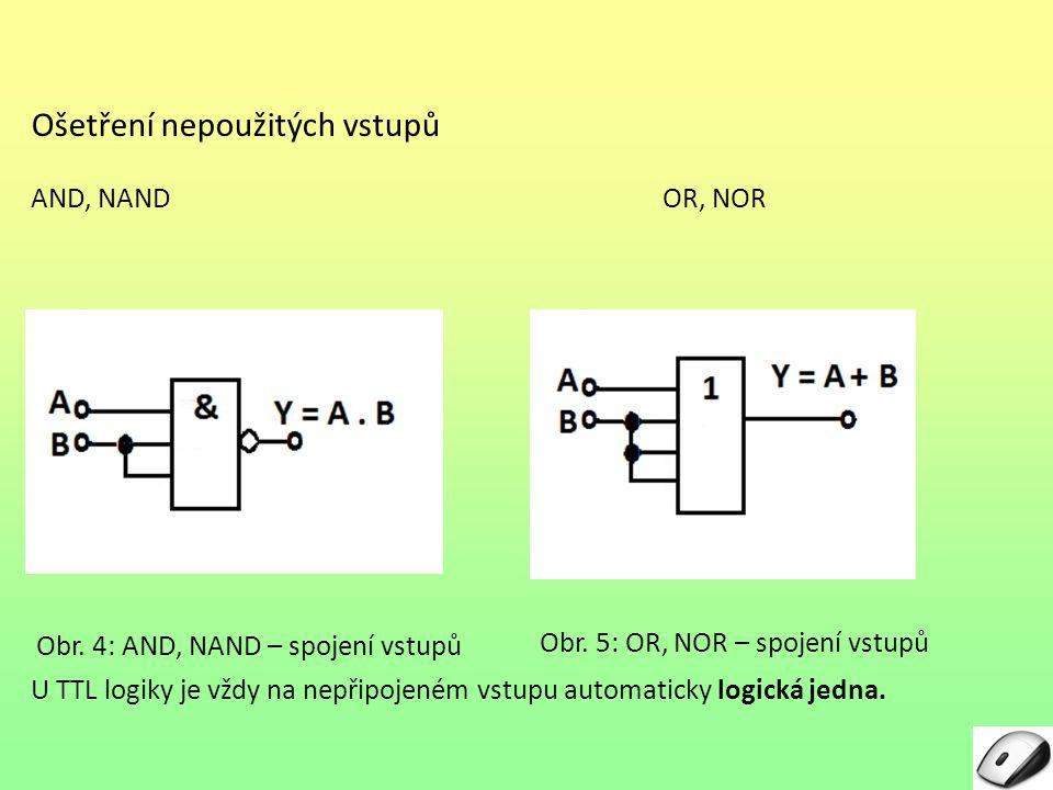 Ošetření nepoužitých vstupů AND, NANDOR, NOR U TTL logiky je vždy na nepřipojeném vstupu automaticky logická jedna. Obr. 4: AND, NAND – spojení vstupů