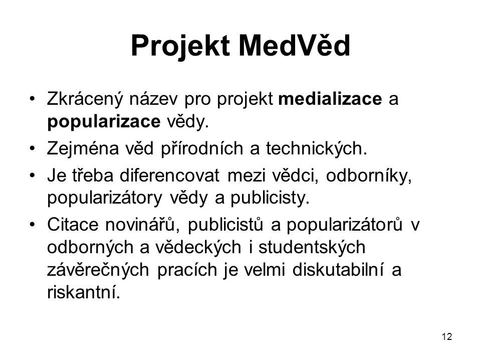 12 Projekt MedVěd Zkrácený název pro projekt medializace a popularizace vědy. Zejména věd přírodních a technických. Je třeba diferencovat mezi vědci,