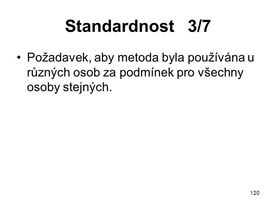 120 Standardnost 3/7 Požadavek, aby metoda byla používána u různých osob za podmínek pro všechny osoby stejných.