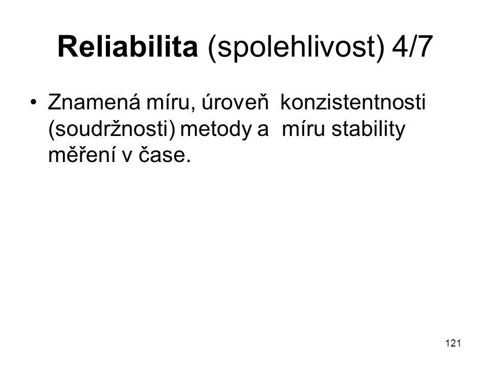 121 Reliabilita (spolehlivost) 4/7 Znamená míru, úroveň konzistentnosti (soudržnosti) metody a míru stability měření v čase.