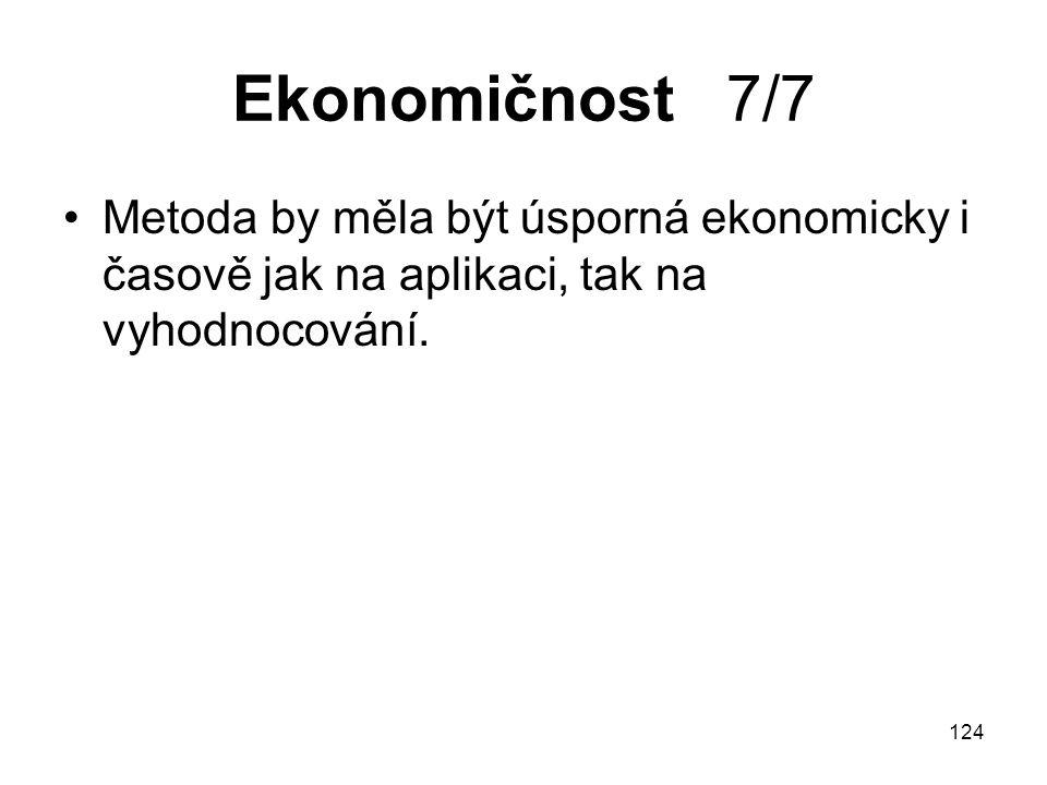 124 Ekonomičnost 7/7 Metoda by měla být úsporná ekonomicky i časově jak na aplikaci, tak na vyhodnocování.