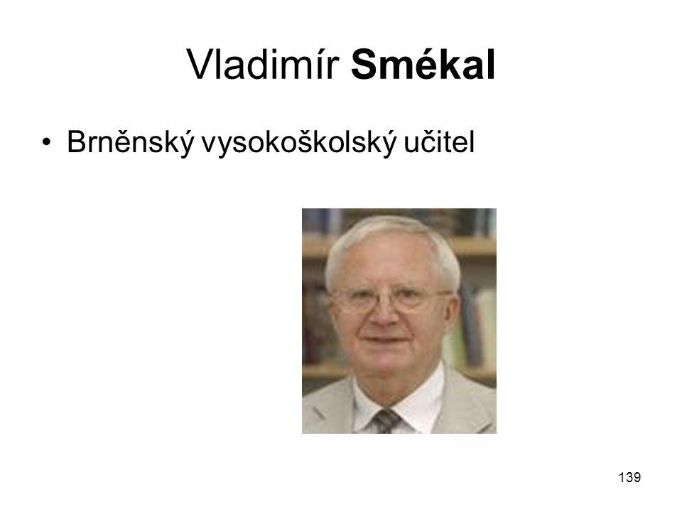 139 Vladimír Smékal Brněnský vysokoškolský učitel