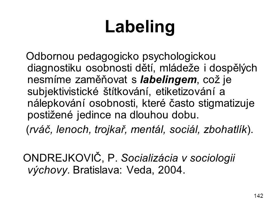 142 Labeling Odbornou pedagogicko psychologickou diagnostiku osobnosti dětí, mládeže i dospělých nesmíme zaměňovat s labelingem, což je subjektivistic