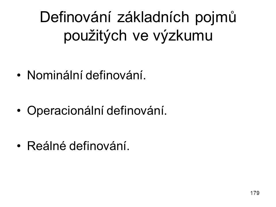 179 Definování základních pojmů použitých ve výzkumu Nominální definování. Operacionální definování. Reálné definování.