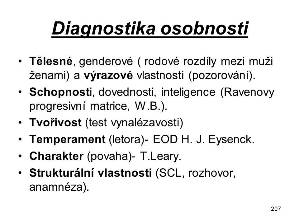 207 Diagnostika osobnosti Tělesné, genderové ( rodové rozdíly mezi muži ženami) a výrazové vlastnosti (pozorování). Schopnosti, dovednosti, inteligenc