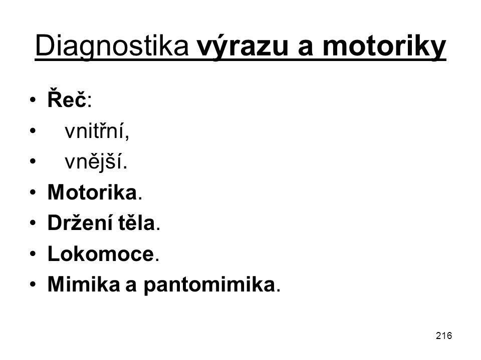 216 Diagnostika výrazu a motoriky Řeč: vnitřní, vnější. Motorika. Držení těla. Lokomoce. Mimika a pantomimika.
