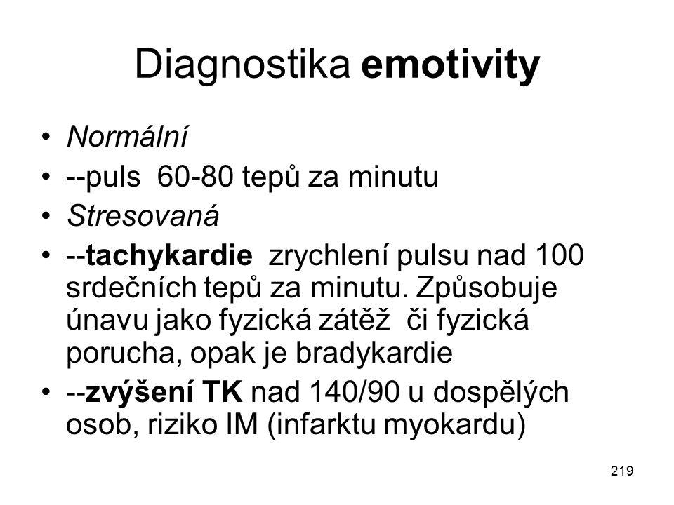 219 Diagnostika emotivity Normální --puls 60-80 tepů za minutu Stresovaná --tachykardie zrychlení pulsu nad 100 srdečních tepů za minutu. Způsobuje ún