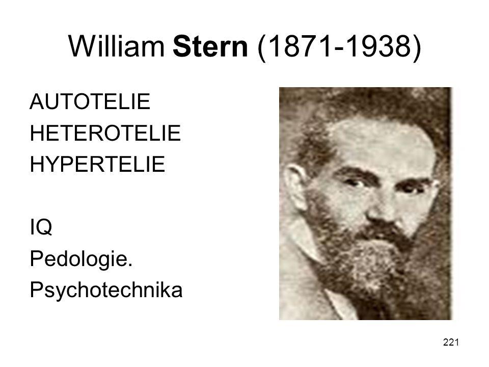221 William Stern (1871-1938) AUTOTELIE HETEROTELIE HYPERTELIE IQ Pedologie. Psychotechnika