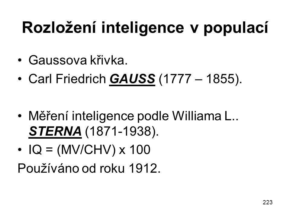 223 Rozložení inteligence v populací Gaussova křivka. Carl Friedrich GAUSS (1777 – 1855). Měření inteligence podle Williama L.. STERNA (1871-1938). IQ