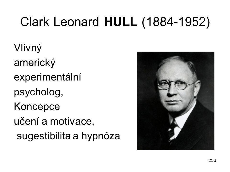 233 Clark Leonard HULL (1884-1952) Vlivný americký experimentální psycholog, Koncepce učení a motivace, sugestibilita a hypnóza