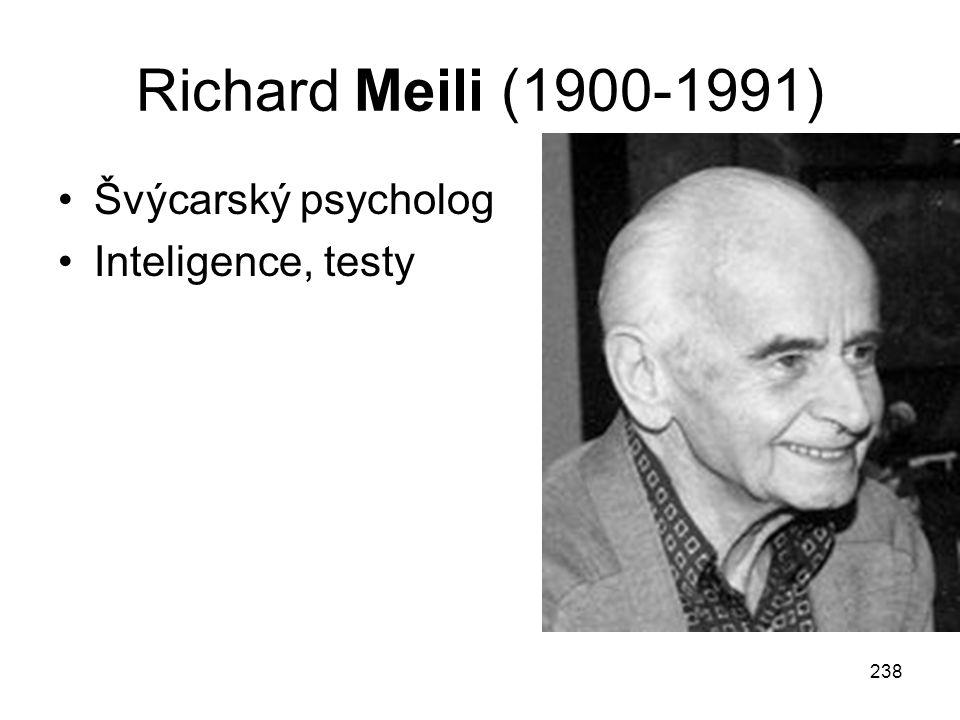 238 Richard Meili (1900-1991) Švýcarský psycholog Inteligence, testy
