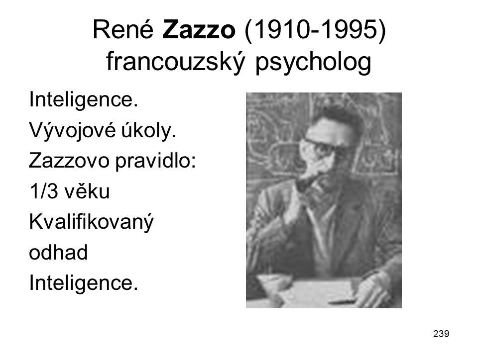 239 René Zazzo (1910-1995) francouzský psycholog Inteligence. Vývojové úkoly. Zazzovo pravidlo: 1/3 věku Kvalifikovaný odhad Inteligence.